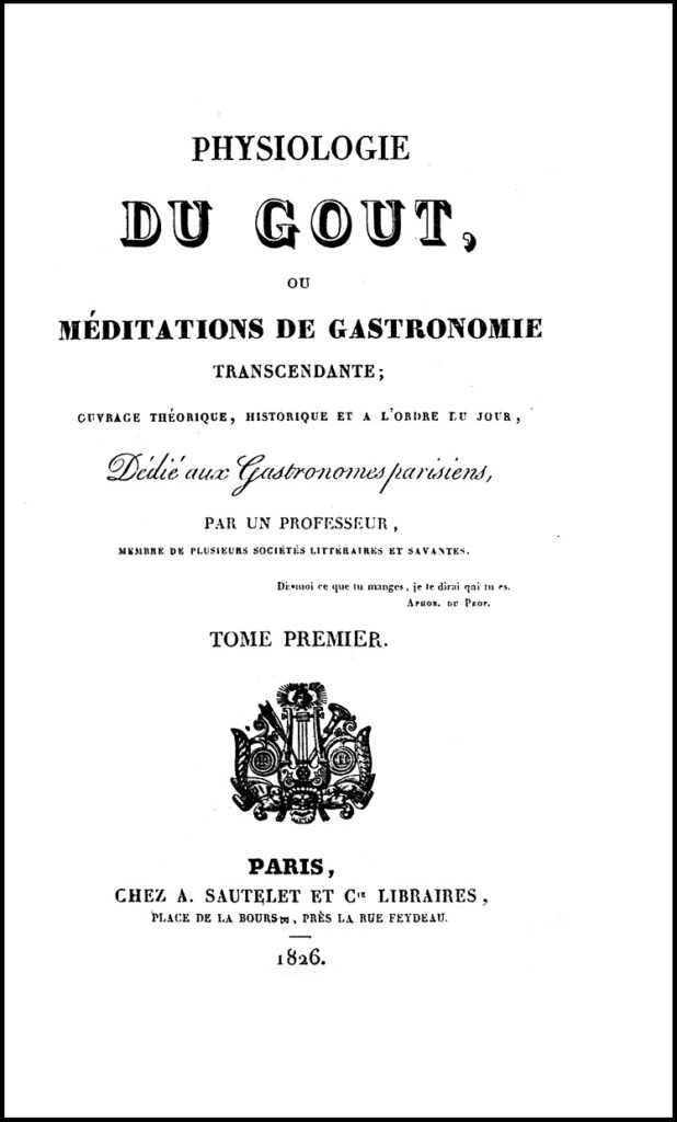 Brillat-Savarin, Physiologie du Gout, 1826