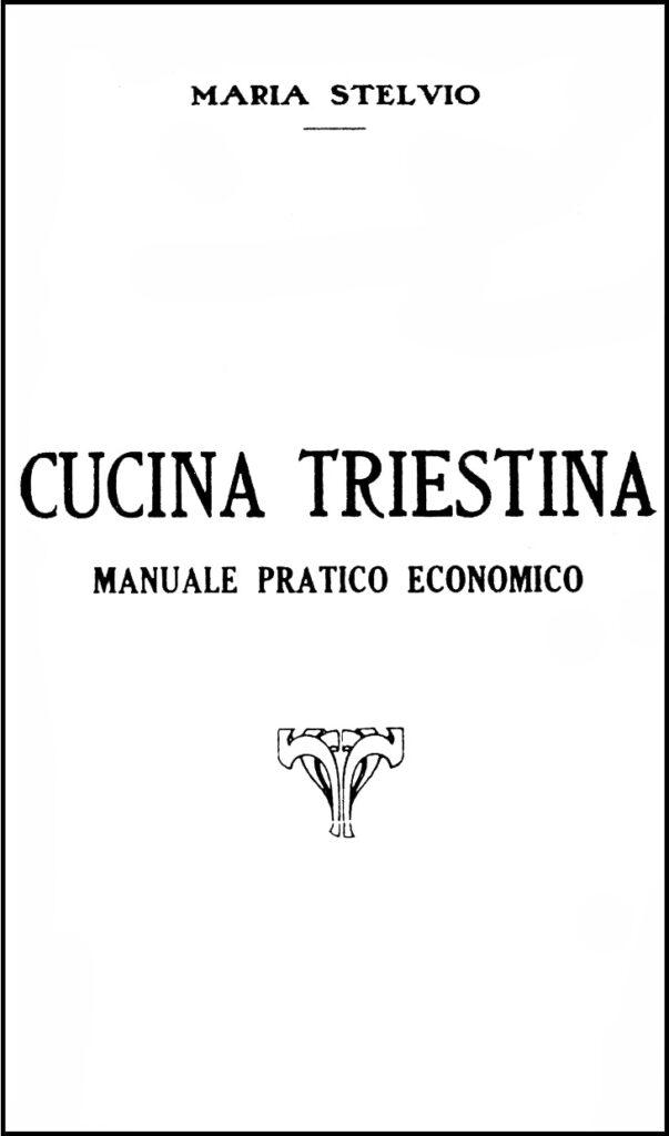 Maria Stelvio, Cucina Triestina, 1927